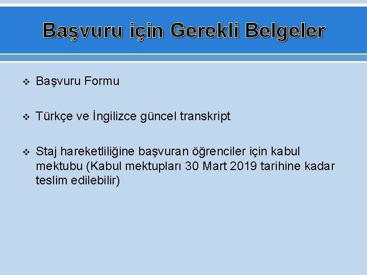 Başvuru için Gerekli Belgeler v Başvuru Formu v Türkçe ve İngilizce güncel transkript v