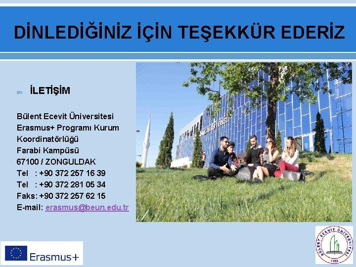 DİNLEDİĞİNİZ İÇİN TEŞEKKÜR EDERİZ İLETİŞİM Bülent Ecevit Üniversitesi Erasmus+ Programı Kurum Koordinatörlüğü Farabi Kampüsü