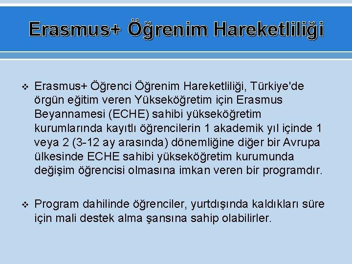 Erasmus+ Öğrenim Hareketliliği v Erasmus+ Öğrenci Öğrenim Hareketliliği, Türkiye'de örgün eğitim veren Yükseköğretim için