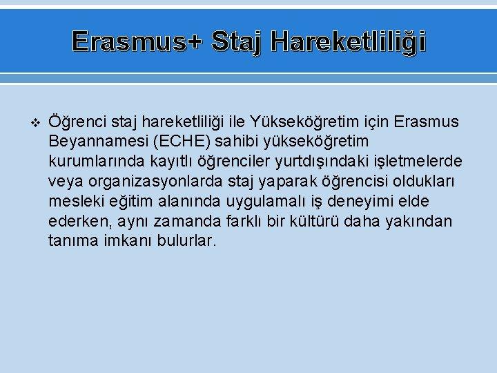 Erasmus+ Staj Hareketliliği v Öğrenci staj hareketliliği ile Yükseköğretim için Erasmus Beyannamesi (ECHE) sahibi