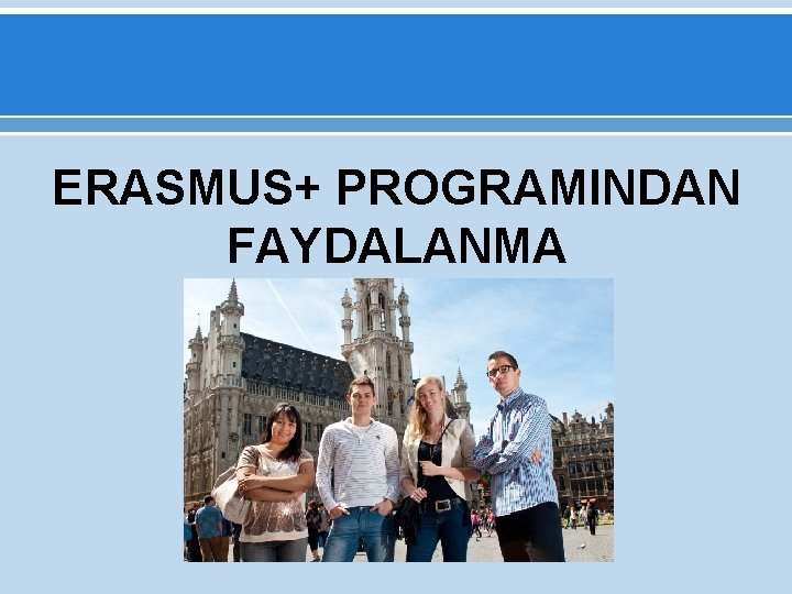 ERASMUS+ PROGRAMINDAN FAYDALANMA