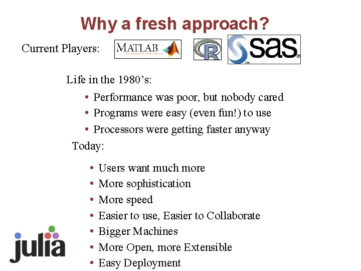 Why a fresh approach? Current Players: Life in the 1980's: • Performance was poor,