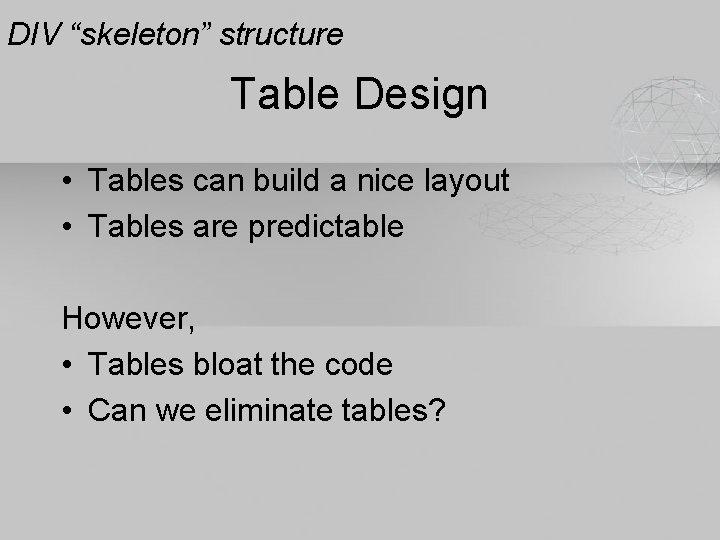"""DIV """"skeleton"""" structure Table Design • Tables can build a nice layout • Tables"""
