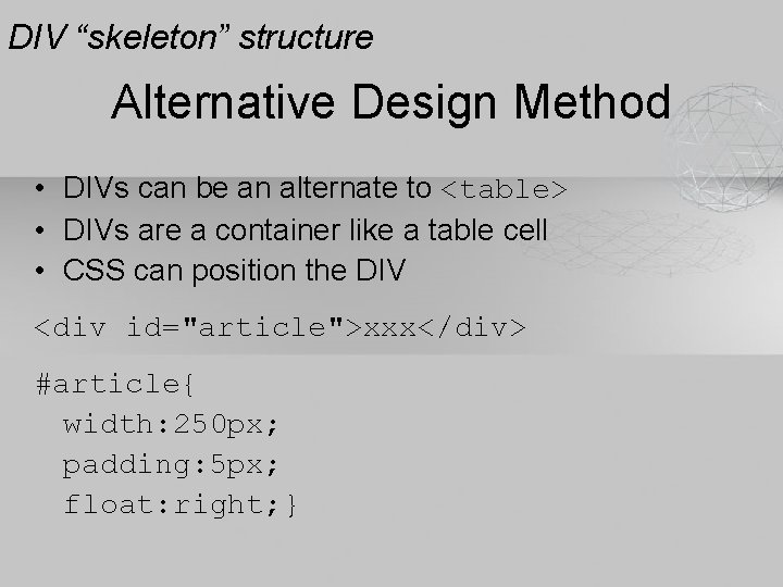 """DIV """"skeleton"""" structure Alternative Design Method • DIVs can be an alternate to <table>"""