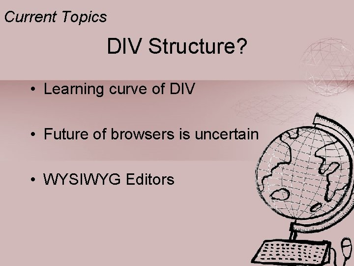 Current Topics DIV Structure? • Learning curve of DIV • Future of browsers is