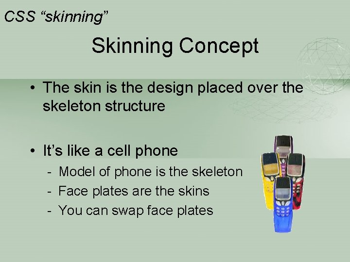 """CSS """"skinning"""" Skinning Concept • The skin is the design placed over the skeleton"""