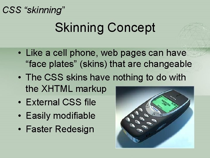 """CSS """"skinning"""" Skinning Concept • Like a cell phone, web pages can have """"face"""