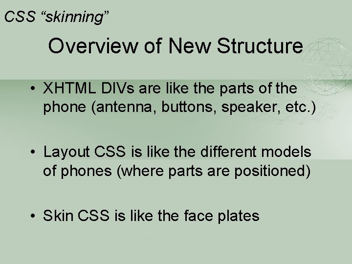 """CSS """"skinning"""" Overview of New Structure • XHTML DIVs are like the parts of"""