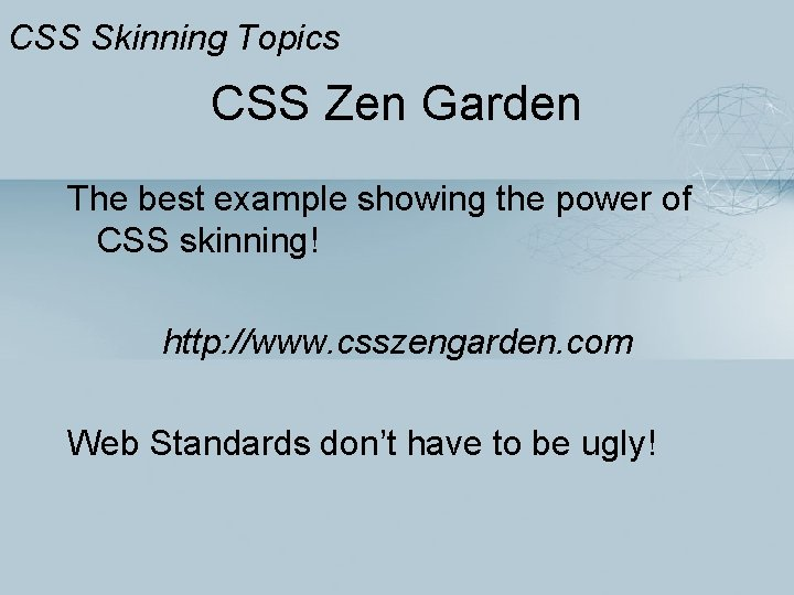 CSS Skinning Topics CSS Zen Garden The best example showing the power of CSS