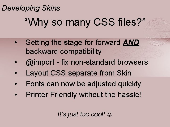 """Developing Skins """"Why so many CSS files? """" • • • Setting the stage"""