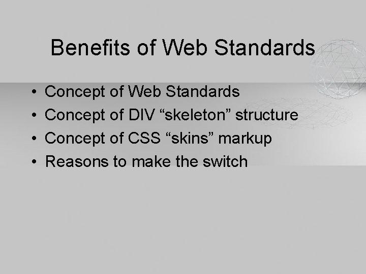 """Benefits of Web Standards • • Concept of Web Standards Concept of DIV """"skeleton"""""""