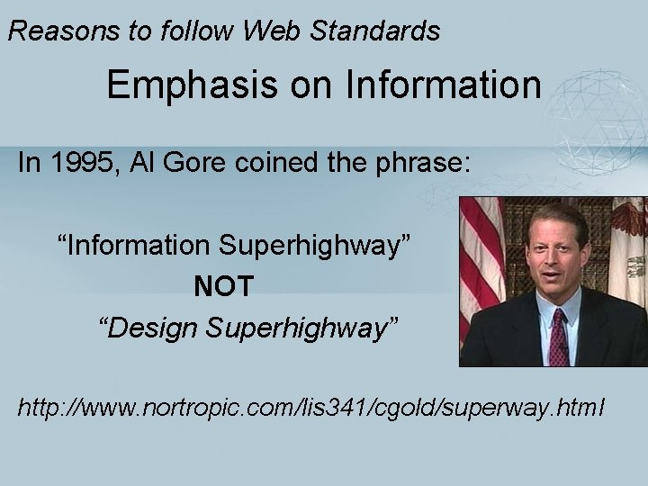 Reasons to follow Web Standards Emphasis on Information In 1995, Al Gore coined the