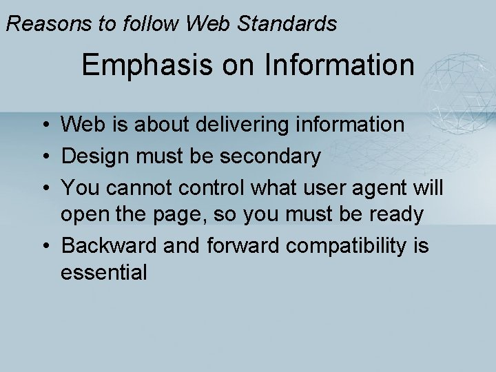 Reasons to follow Web Standards Emphasis on Information • Web is about delivering information