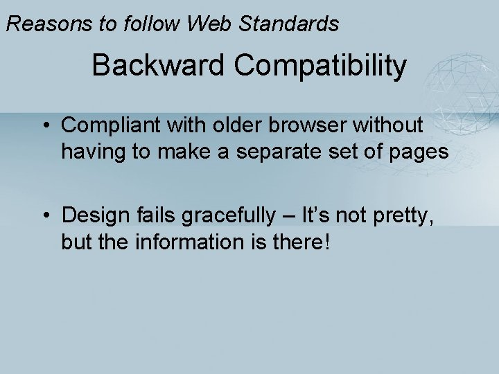 Reasons to follow Web Standards Backward Compatibility • Compliant with older browser without having