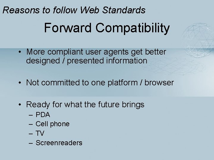 Reasons to follow Web Standards Forward Compatibility • More compliant user agents get better