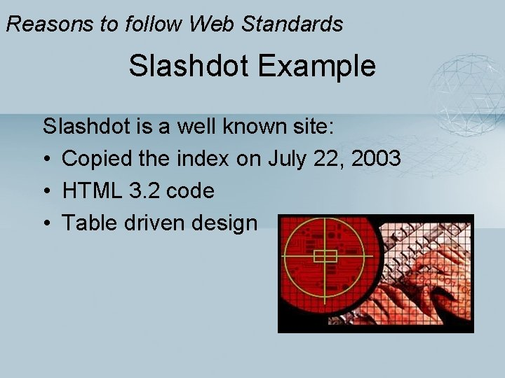 Reasons to follow Web Standards Slashdot Example Slashdot is a well known site: •