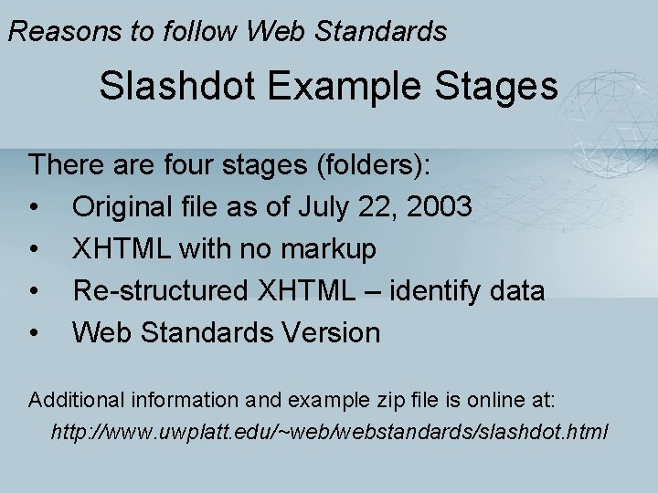 Reasons to follow Web Standards Slashdot Example Stages There are four stages (folders): •