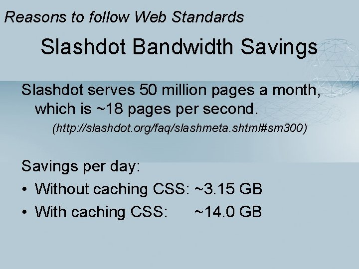 Reasons to follow Web Standards Slashdot Bandwidth Savings Slashdot serves 50 million pages a