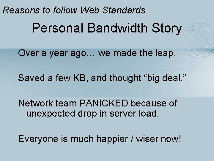 Reasons to follow Web Standards Personal Bandwidth Story Over a year ago… we made