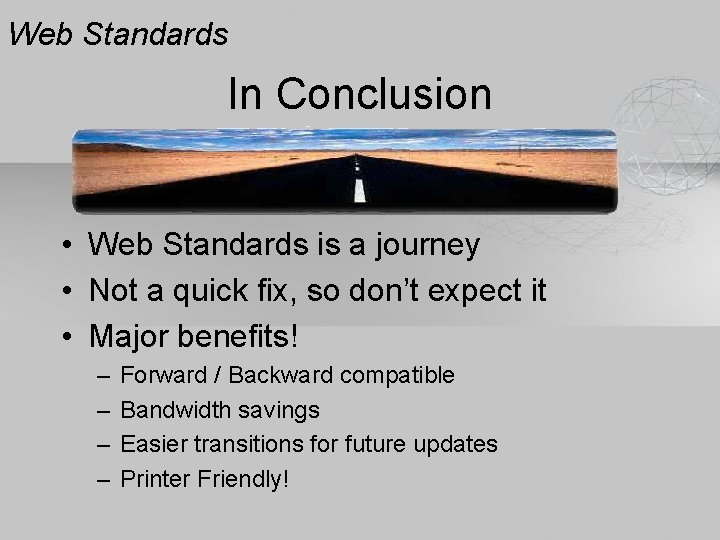 Web Standards In Conclusion • Web Standards is a journey • Not a quick