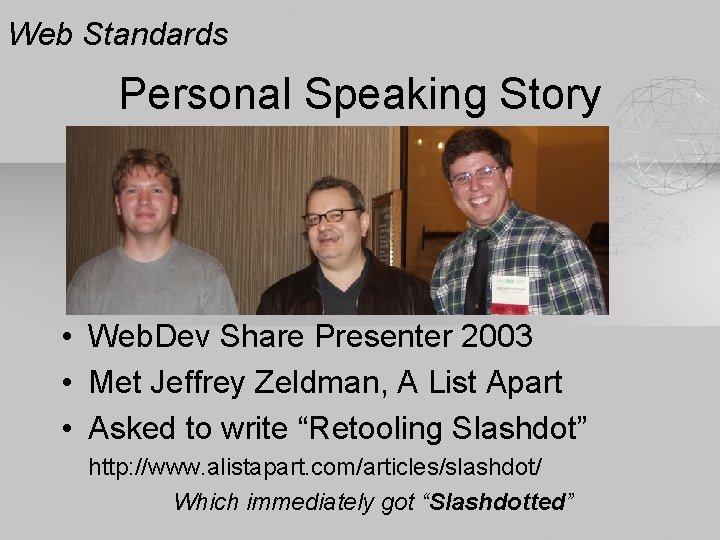 Web Standards Personal Speaking Story • Web. Dev Share Presenter 2003 • Met Jeffrey