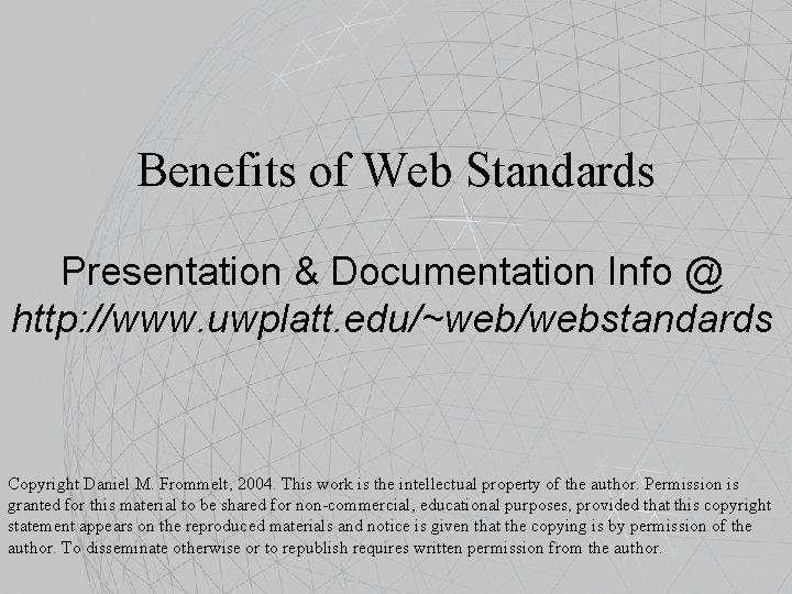 Benefits of Web Standards Presentation & Documentation Info @ http: //www. uwplatt. edu/~web/webstandards Copyright