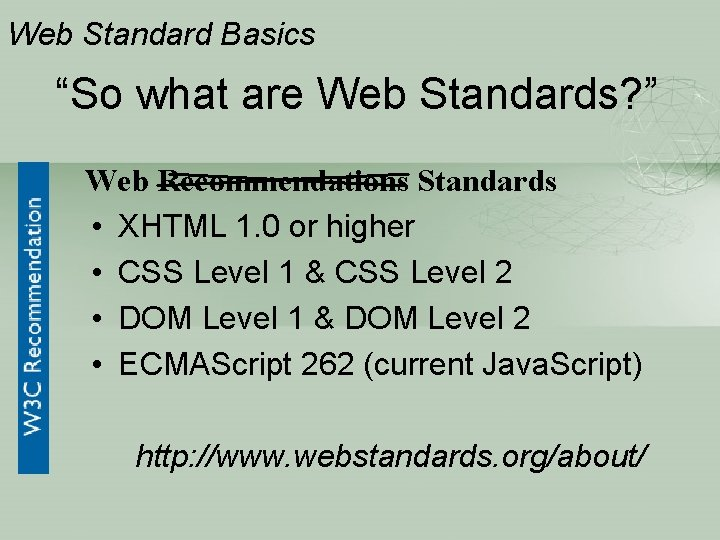 """Web Standard Basics """"So what are Web Standards? """" Web Recommendations Standards • XHTML"""