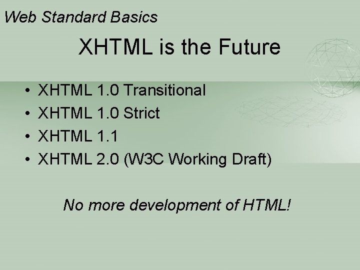Web Standard Basics XHTML is the Future • • XHTML 1. 0 Transitional XHTML