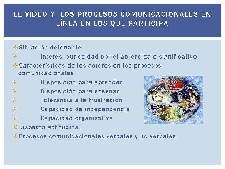 EL VIDEO Y LOS PROCESOS COMUNICACIONALES EN LÍNEA EN LOS QUE PARTICIPA v Situación