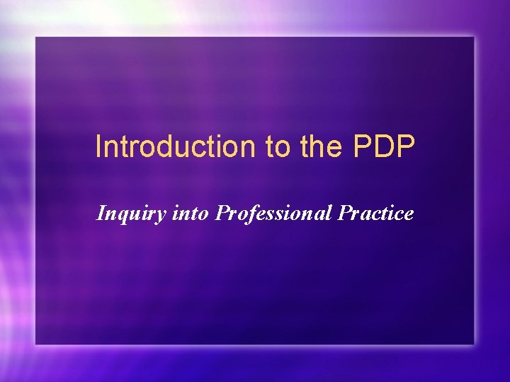 Introduction to the PDP Inquiry into Professional Practice