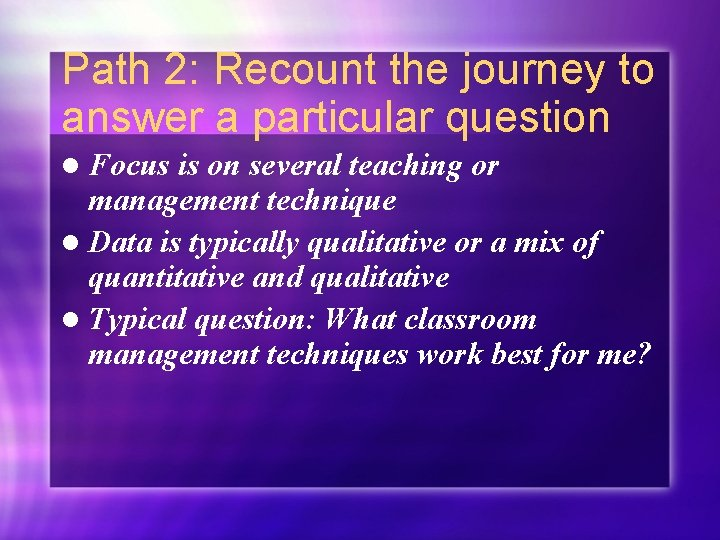 Path 2: Recount the journey to answer a particular question l Focus is on