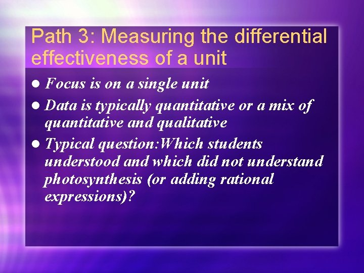 Path 3: Measuring the differential effectiveness of a unit l Focus is on a