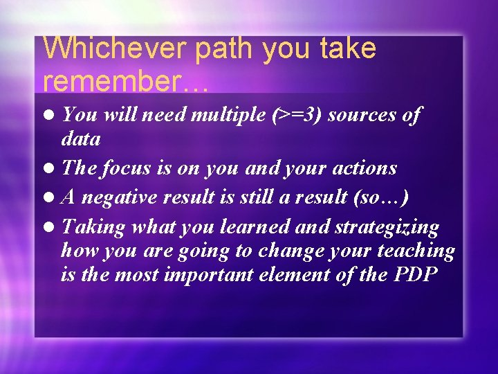 Whichever path you take remember… l You will need multiple (>=3) sources of data