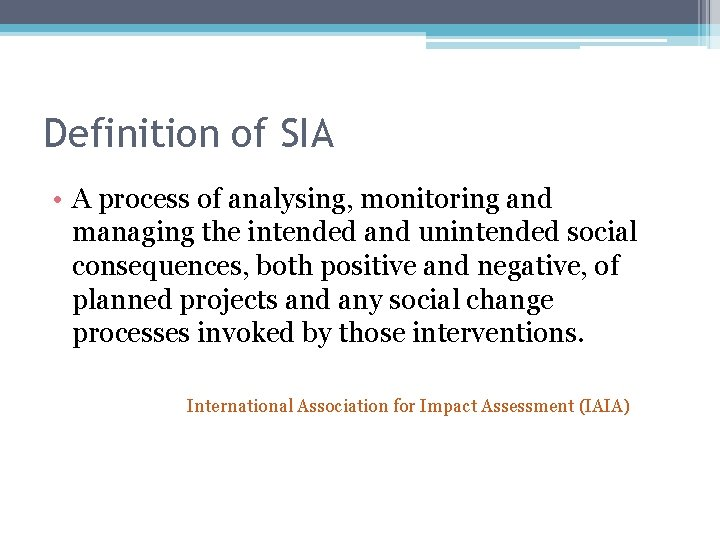 Definition of SIA • A process of analysing, monitoring and managing the intended and
