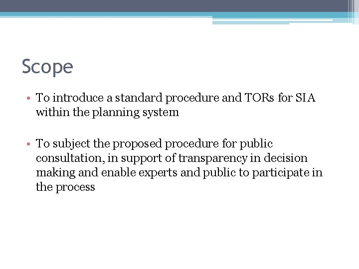 Scope • To introduce a standard procedure and TORs for SIA within the planning