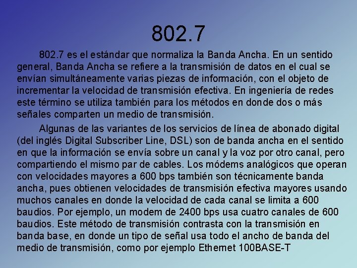 802. 7 es el estándar que normaliza la Banda Ancha. En un sentido general,