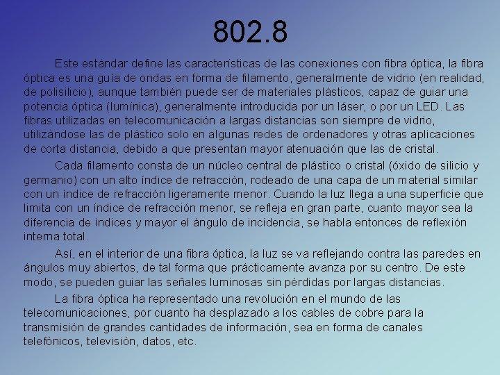 802. 8 Este estándar define las características de las conexiones con fibra óptica, la