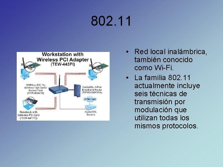 802. 11 • Red local inalámbrica, también conocido como Wi-Fi. • La familia 802.