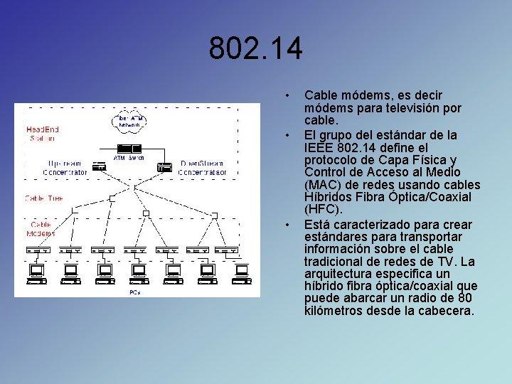 802. 14 • • • Cable módems, es decir módems para televisión por cable.