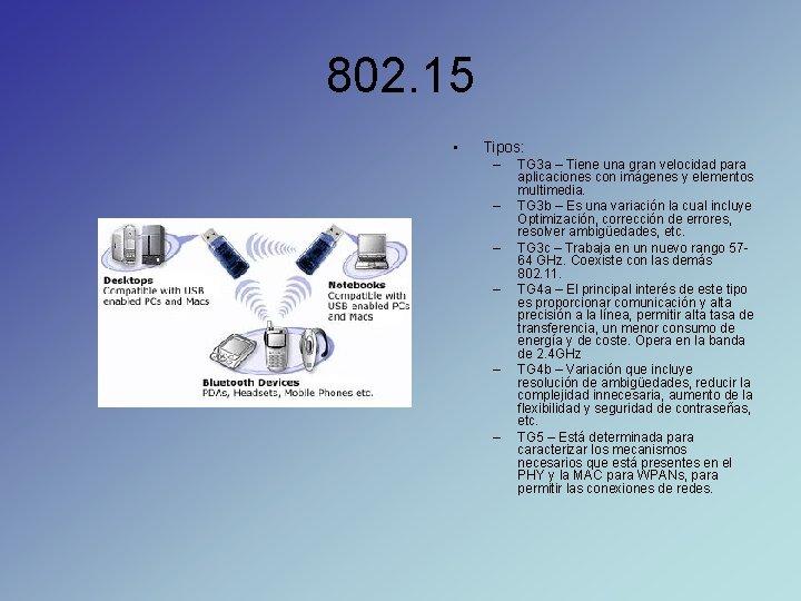 802. 15 • Tipos: – – – TG 3 a – Tiene una gran