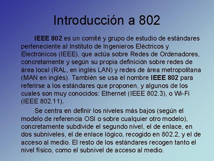 Introducción a 802 IEEE 802 es un comité y grupo de estudio de estándares