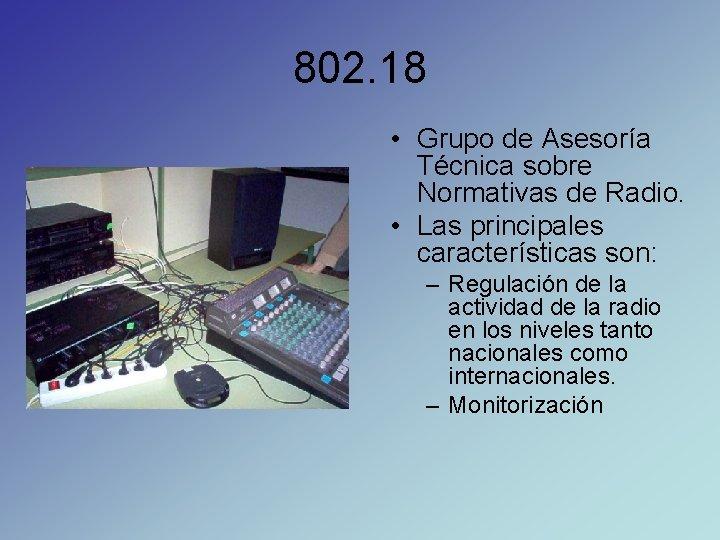 802. 18 • Grupo de Asesoría Técnica sobre Normativas de Radio. • Las principales