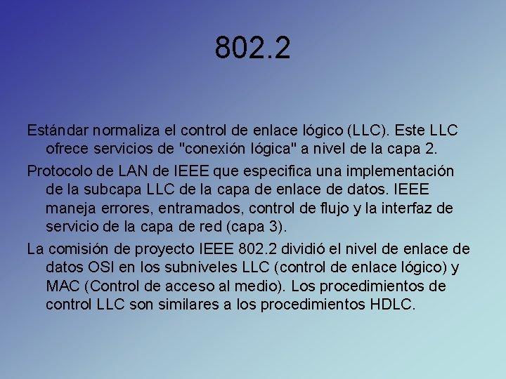 802. 2 Estándar normaliza el control de enlace lógico (LLC). Este LLC ofrece servicios