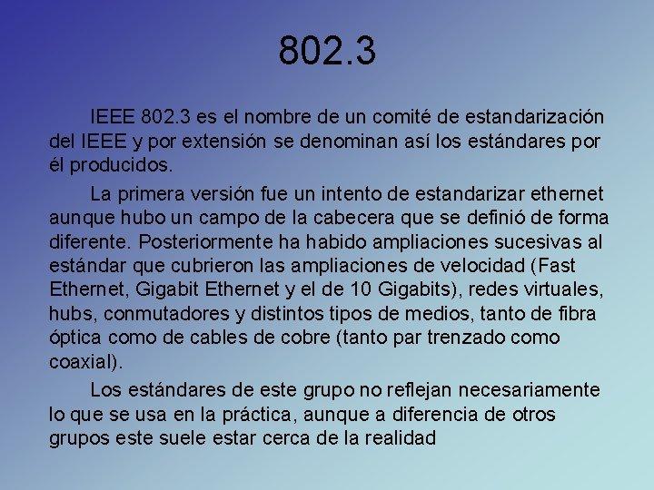 802. 3 IEEE 802. 3 es el nombre de un comité de estandarización del