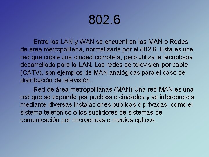 802. 6 Entre las LAN y WAN se encuentran las MAN o Redes de