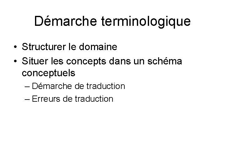 Démarche terminologique • Structurer le domaine • Situer les concepts dans un schéma conceptuels