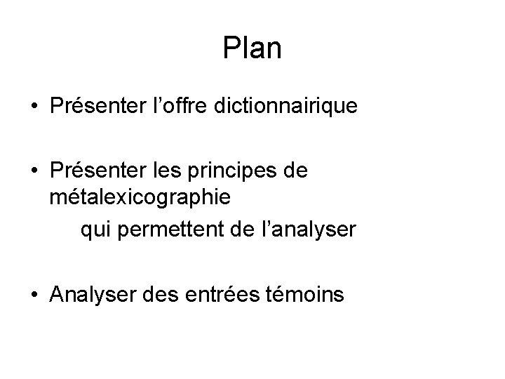 Plan • Présenter l'offre dictionnairique • Présenter les principes de métalexicographie qui permettent de