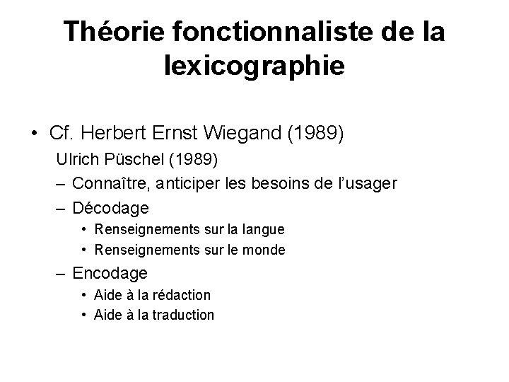 Théorie fonctionnaliste de la lexicographie • Cf. Herbert Ernst Wiegand (1989) Ulrich Püschel (1989)