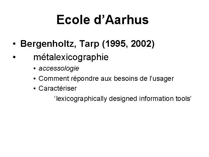 Ecole d'Aarhus • Bergenholtz, Tarp (1995, 2002) • métalexicographie • accessologie • Comment répondre