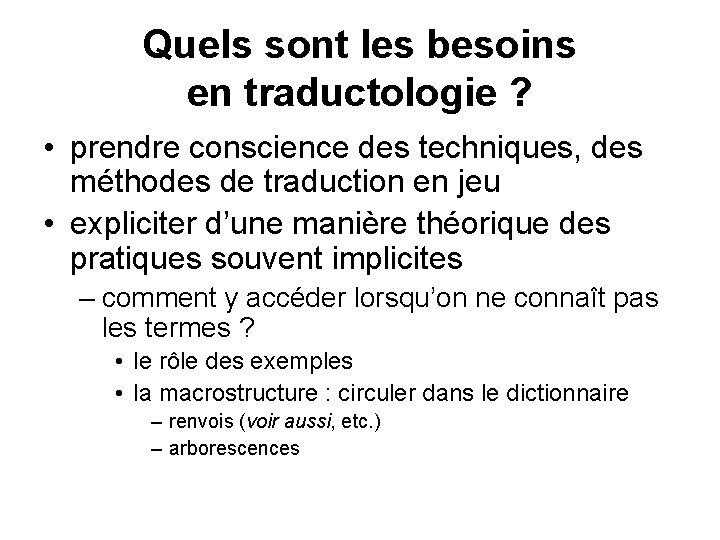 Quels sont les besoins en traductologie ? • prendre conscience des techniques, des méthodes